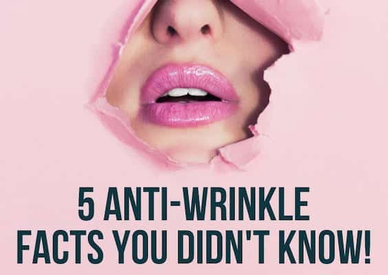 5 anti-wrinkle facts you didn't know!
